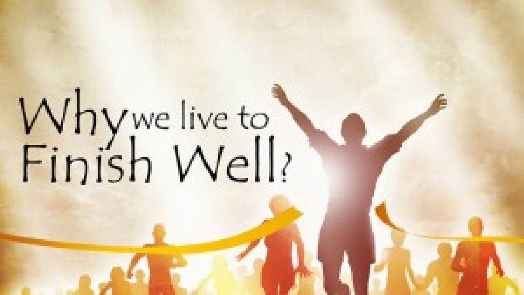Why Live to Finish Well