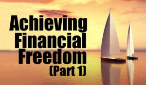Achieving Financial Freedom (Part 1)
