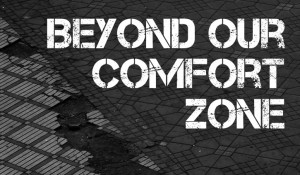 Beyond Our Comfort Zone