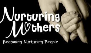 Nurturing Mothers – Becoming Nurturing People