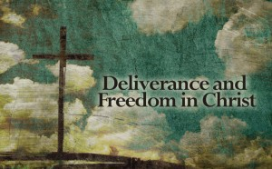 Deliverance and Freedom in Christ