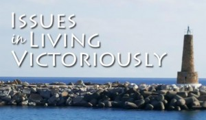 Issues in Living Victoriously