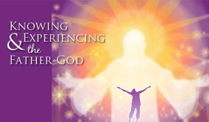 Knowing & Experiencing the Father-God