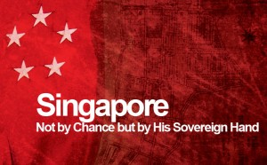 Singapore – Not by Chance but by His Sovereign Hand