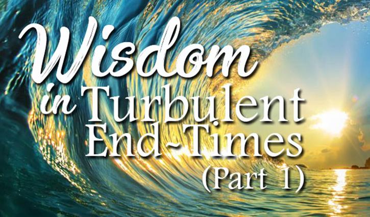 Wisdom in Turbulent Times (Part 1)