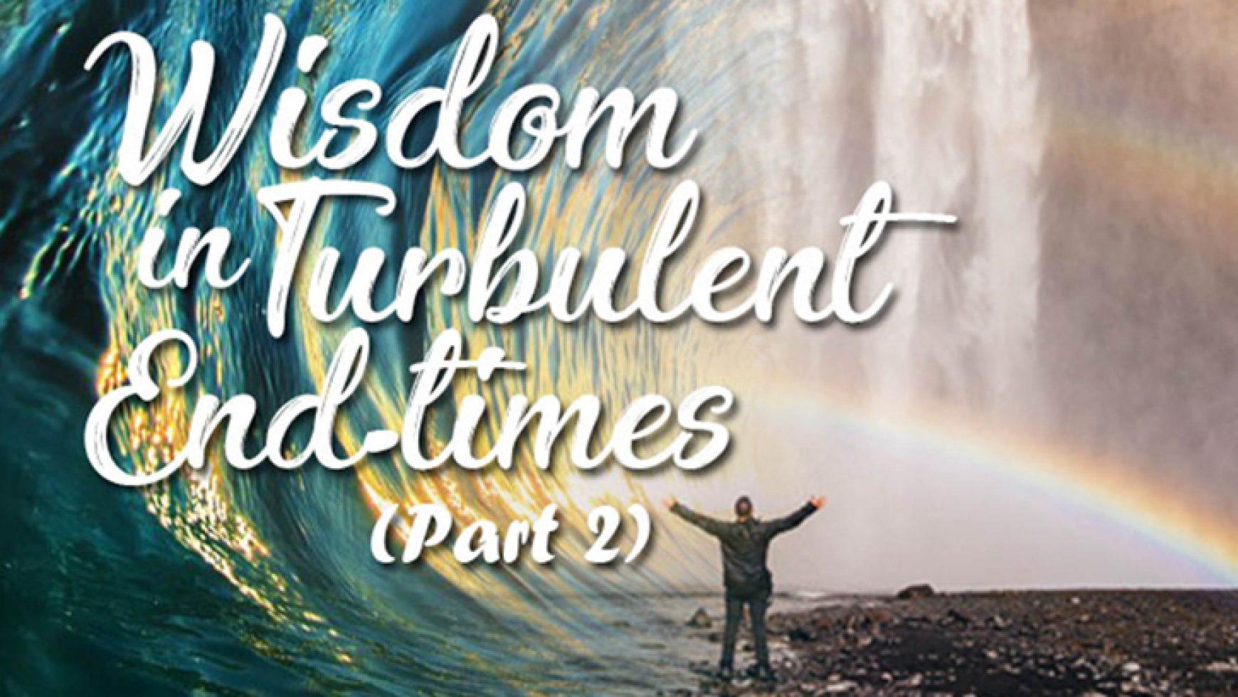 Wisdom in Turbulent Times (Part 2)