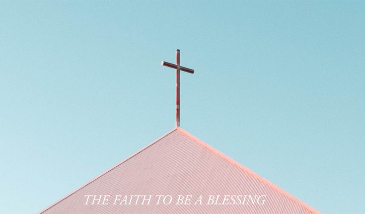 The Faith to be a Blessing