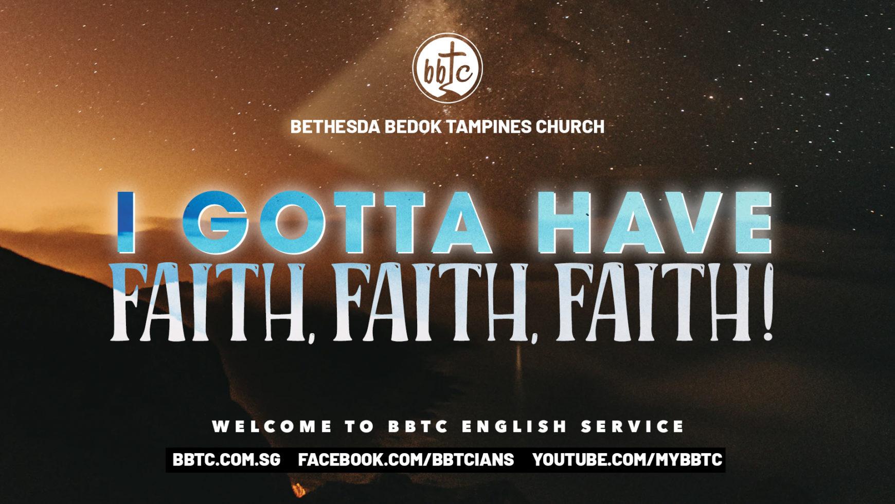 I GOTTA HAVE FAITH, FAITH, FAITH!
