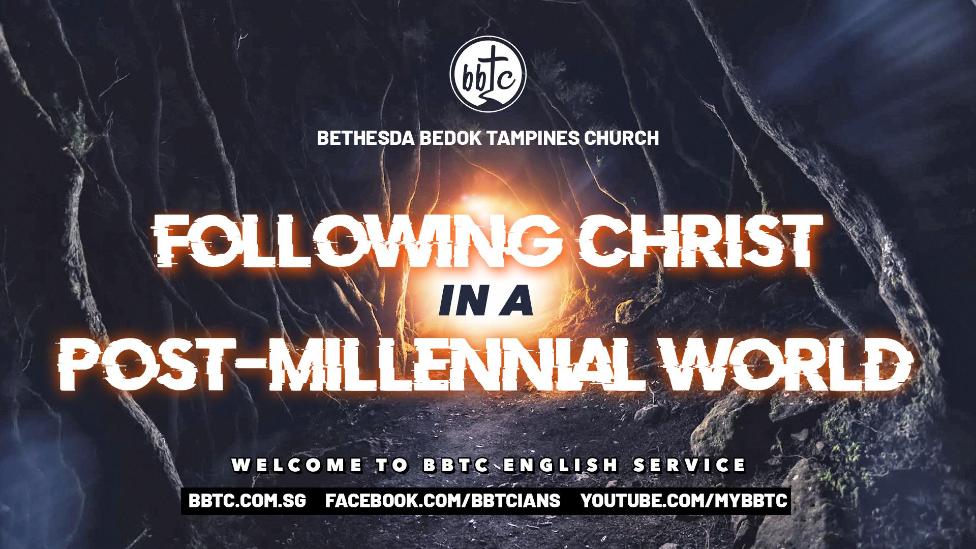 FOLLOWING CHRIST IN A POST-MILLENNIAL WORLD